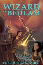 A Wizard in Bedlam ebook by Christopher Stasheff