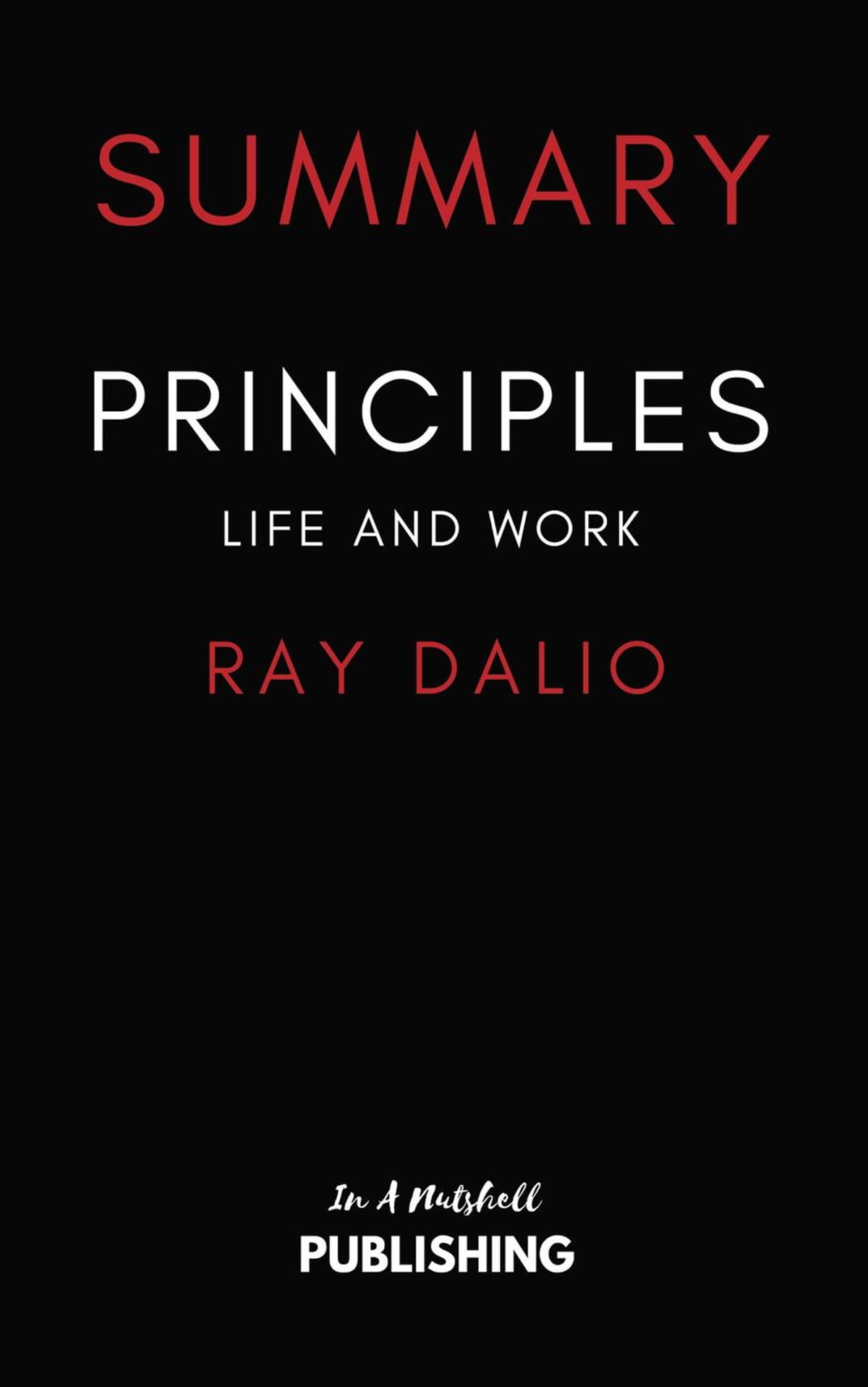 Summary of Principles: Life and Work by Ray Dalio eBook by In A Nutshell  Publishing - 9781386672661 | Rakuten Kobo Greece