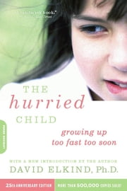 The Hurried Child, 25th anniversary edition ebook by David Elkind