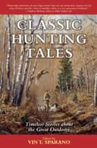 Classic Hunting Tales - Timeless Stories about the Great Outdoors ebook by Vin T. Sparano