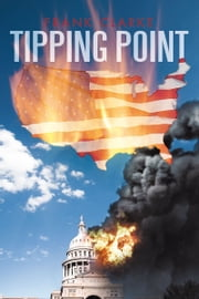 Tipping Point - A Tale of the 2nd U.S. Civil War ebook by Frank Clarke