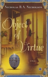 Object of Virtue - A Novel ebook by Nicholas B.A. Nicholson