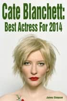 Cate Blanchett: Best Actress For 2014 ebook by James Simpson