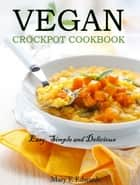 Vegan Slow Cooker Cookbook - The Ultimate Guide to Cooking Amazing Vegan Meals ebook by Mary E Edwards