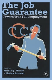The Job Guarantee - Toward True Full Employment ebook by Michael J. Murray,Mathew Forstater