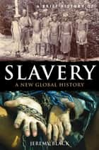 A Brief History of Slavery ebook by Jeremy Black