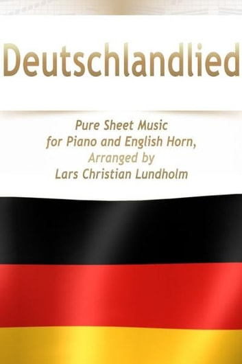 Deutschlandlied Pure Sheet Music for Piano and English Horn, Arranged by Lars Christian Lundholm ebook by Pure Sheet Music