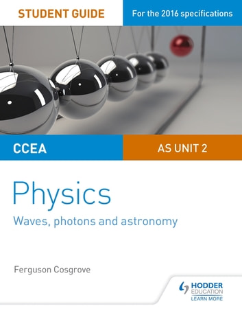 CCEA AS Unit 2 Physics Student Guide: Waves, photons and astronomy ebook by Ferguson Cosgrove