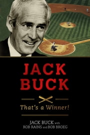 Jack Buck - That's a Winner! ebook by Jack Buck,Rob Rains,Bob Broeg