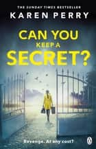 Can You Keep a Secret? ebook by Karen Perry