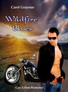 Wildfire Blues - (Gay Urban Romance) Short Story ebook by Carol Grayson