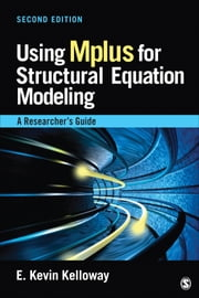 Using Mplus for Structural Equation Modeling - A Researcher's Guide ebook by E. Kevin Kelloway