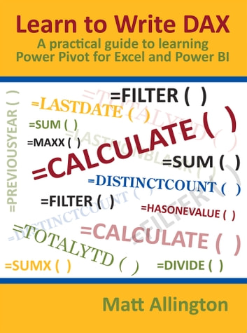 Learn to Write DAX - A practical guide to learning Power Pivot for Excel and Power BI ebook by Matt Allington