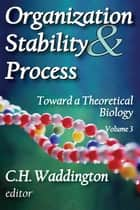 Organization Stability and Process - Volume 3 ebook by C. H. Waddington