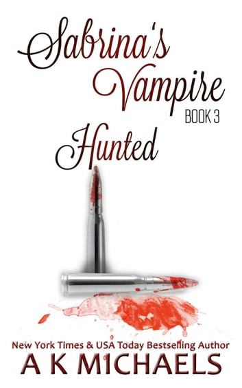 Sabrina's Vampire, Hunted, Book 3 - Sabrina's Vampire, #3 ebook by A K Michaels