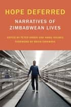 Hope Deferred - Narratives of Zimbabwean Lives ebook by Peter Orner, Annie Holmes