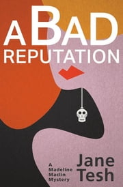 Bad Reputation, A - A Madeleine Maclin Mystery ebook by Jane Tesh