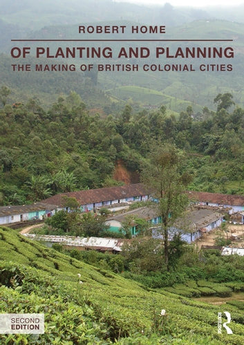 Of Planting and Planning - The making of British colonial cities ebook by Robert Home
