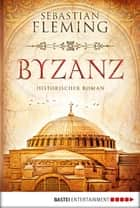 Byzanz - Historischer Roman ebook by Sebastian Fleming