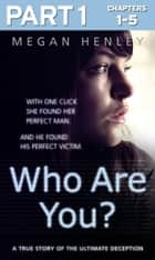 Who Are You?: Part 1 of 3: With one click she found her perfect man. And he found his perfect victim. A true story of the ultimate deception. ebook by Megan Henley, Linda Watson Brown