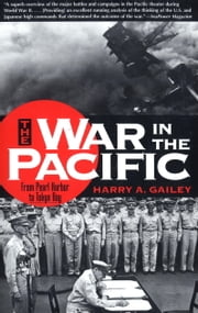 War in the Pacific - From Pearl Harbor to Tokyo Bay ebook by Harry Gailey