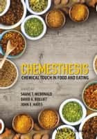 Chemesthesis: Chemical Touch in Food and Eating ebook by Shane T. McDonald,David A. Bolliet,John E.  Hayes