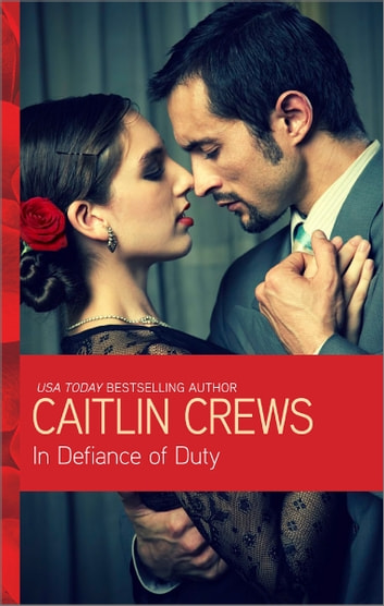 In Defiance of Duty eBook by Caitlin Crews