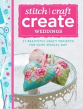 Stitch, Craft, Create: Weddings - 17 beautiful craft projects for your special day ebook by Various Various