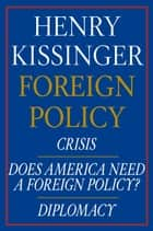 Henry Kissinger Foreign Policy E-book Boxed Set - Crisis, Does America Need a Foreign Policy? and Diplomacy ebook by Henry Kissinger