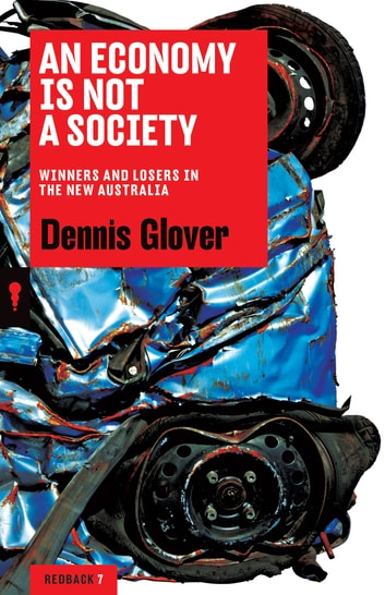 An Economy is Not a Society - Winners and Losers in the New Australia ebook by Dennis Glover