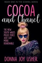 Cocoa and Chanel - The Chanel Series, #1 ebook by Donna Joy Usher