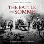 Battle of the Somme, The: The History and Legacy of World War I's Biggest Battle audiobook by Charles River Editors