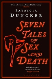 Seven Tales of Sex and Death ebook by Ms Patricia Duncker