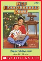 The Baby-Sitters Club #103: Happy Holidays, Jessi ebook by Ann M. Martin