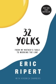 32 Yolks - From My Mother's Table to Working the Line ebook by Eric Ripert,Veronica Chambers