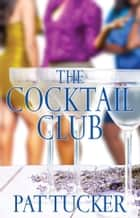 The Cocktail Club - A Novel ebook by Pat Tucker