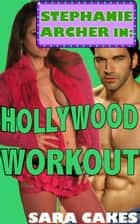 Hollywood Workout - Stephanie's Sexy Stories, #7 ebook by Sara Cakes
