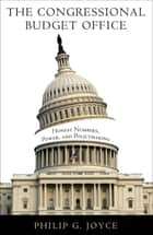 The Congressional Budget Office - Honest Numbers, Power, and Policymaking ebook by Philip G. Joyce