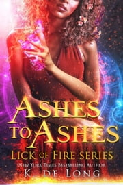 Ashes to Ashes - Phoenix Burned (Lick of Fire), #3 ebook by K. de Long