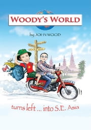 Woody's World - Turns Left... Into South East Asia ebook by John P Wood