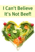 I Can't Believe It's Not Beef! 100+ of the Best Vegan Recipes You'll Ever Try ebook by Minute Help Guides