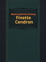 Finette Cendron ebook by Marie-Catherine d'Aulnoy