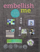 Embellish Me - How to Print, Dye, and Decorate Your Fabric ebook by Laurie Wisbrun