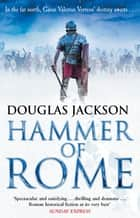 Hammer of Rome - (Gaius Valerius Verrens 9): A thrilling and dramatic historical adventure that conjures up Roman Britain perfectly ebook by Douglas Jackson
