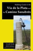 Walking Guide to the Vía de la Plata and the Camino Sanabrés ebook by Gerald Kelly