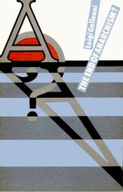 The End of Anarchism? ebook by Luigi Galleani