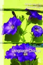 Understanding Language Change ebook by Kate Burridge, Alexander Bergs