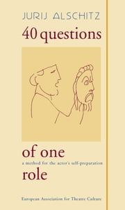 40 Questions of One Role - A method for the actor's self-preparation ebook by Jurij Alschitz