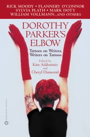 Dorothy Parker's Elbow - Tattoos on Writers, Writers on Tattoos ebook by Kim Addonizio,Cheryl Dumesnil