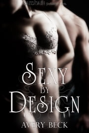 Sexy by Design ebook by Avery Beck